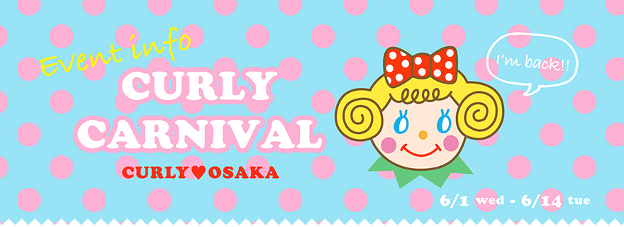 CURLY CARNIVAL - OSAKA